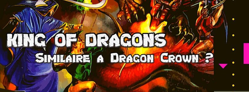 """The King of Dragons – """"Similaire a Dragon Crown"""" Warétro Episode 25"""